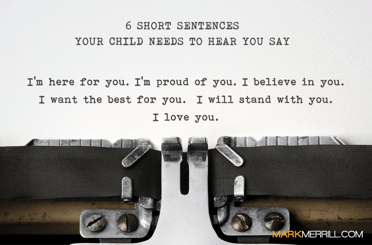 6 Short Sentences Your Child Needs To Hear You Say