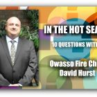 IN THE HOT SEAT| Owasso Fire Chief David Hurst