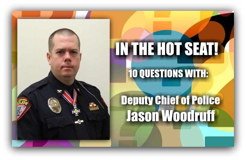 IN THE HOT SEAT | 10 Questions with Owasso Deputy Chief of Police Jason Woodruff