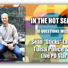 IN THE HOT SEAT | Sgt Sean Larkin with the Tulsa Police Department & LivePD Co-Host